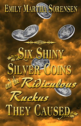 Six Shiny Silver Coins and the Ridiculous Ruckus They Caused (The Numbers Just Keep Getting Bigger Book 1)