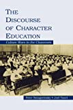 The Discourse of Character Education: Culture Wars in the Classroom, Peter Smagorinsky, Joel Taxel, 0805851267