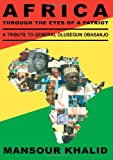 Africa Through the Eyes of a Patriot : A Tribute to General Olusegun Obasanjo, Khalid, Mansour Khalid, 0710306598