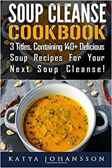 Book Soup Cleanse Cookbook: 3 Titles, Containing 140+ Delicious Soup Recipes For Your Next Soup Cleanse: Volume 1