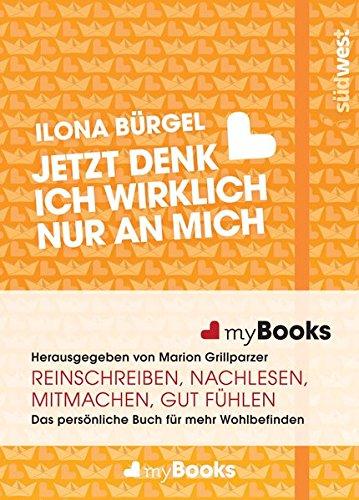 myBook – Jetzt denk ich wirklich nur an mich: Das persönliche Buch für mehr Wohlbefinden: reinschreiben, nachlesen, mitmachen, gut fühlen