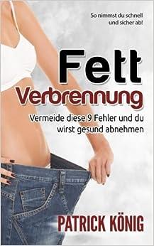 Book Fettverbrennung: 9 Fehler, die Du beim Abnehmen vermeiden solltest (Fett verbrennen am Bauch, Stoffwechsel beschleunigen, Fettlogik überwinden)