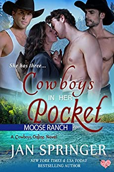 Cowboys In Her Pocket: Moose Ranch~A Romance Menage Western Cowboy Contemporary Series MFMM (Cowboys Online Book 2) by [Springer, Jan]