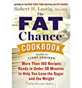 [ THE FAT CHANCE COOKBOOK: MORE THAN 100 RECIPES READY IN UNDER 30 MINUTES TO HELP YOU LOSE THE SUGAR AND THE WEIGHT ] The Fat Chance Cookbook: More Than 100 Recipes Ready in Under 30 Minutes to Help You Lose the Sugar and the Weight By Lustig, Robert H ( Author ) Dec-2013 [ Hardcover ]