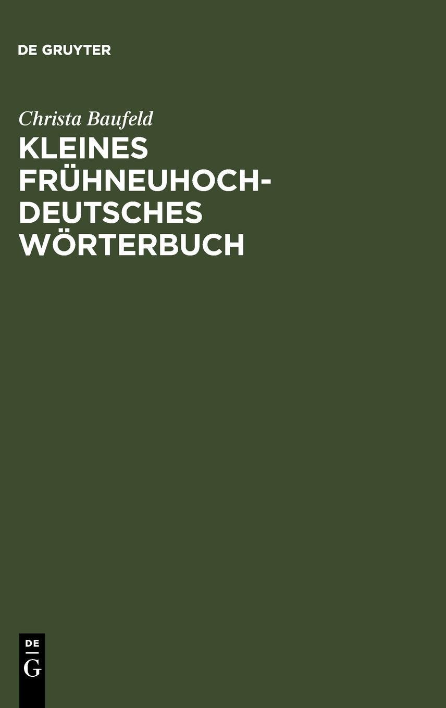 Kleines frühneuhochdeutsches Wörterbuch: Lexik aus Dichtung und Fachliteratur des Frühneuhochdeutschen