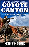 """A Brock Clemons Western: Coyote Canyon: A Western Adventure From The Author of """"Coyote Creek: A Western"""" (The Brock Clemons Tales of the Old West Series Book 3)"""