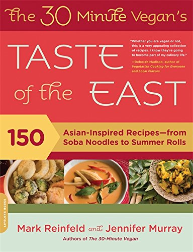 Read Online The 30-Minute Vegan's Taste of the East: 150 Asian-Inspired Recipes--from Soba Noodles to Summer Rolls pdf