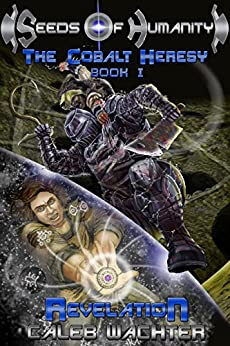 Revelation (Seeds of Humanity: The Cobalt Heresy Book 1) by [Wachter, Caleb]