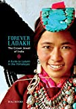 Forever Ladakh: The Crown Jewel of India - A Guide to Ladakh in the Himalayas