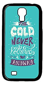 ICORER Durable Samsung Galaxy S4 Case The Cold Never Bothered Me Anyway PC Black Case for Samsung Galaxy S4