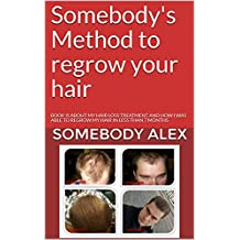 Somebody's Method to regrow your hair: BOOK IS ABOUT MY HAIR LOSS TREATMENT AND HOW I WAS ABLE TO REGROW MY HAIR IN LESS THAN 7 MONTHS