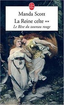 La Reine celte, Tome 2 : Le Rêve du taureau rouge par Scott