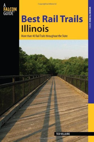 Best Rail Trails Illinois: More than 40 Rail Trails throughout the State (Best Rail Trails Series)