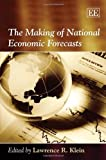 The Making of National Economic Forecasts, Lawrence R. Klein, 1847204899