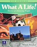 What a Life! Stories of Amazing People : High-Beginning - 2- Alternate Selections with Canadian and Turkish Content, Broukal, Milada, 0130939811