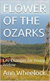 img - for FLOWER OF THE OZARKS: Life Changes for Young Widow book / textbook / text book