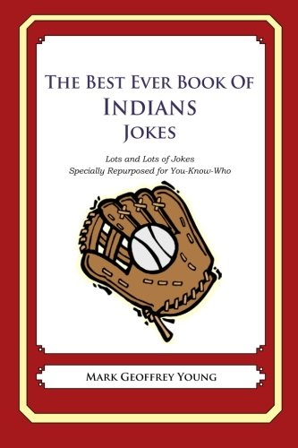 The Best Ever Book of Indians Jokes: Lots and Lots of Jokes Specially Repurposed for You-Know-Who (Best Indian Jokes Ever)