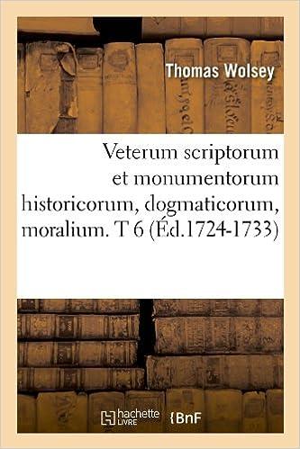 En ligne téléchargement Veterum scriptorum et monumentorum historicorum, dogmaticorum, moralium. T 6 (Éd.1724-1733) epub, pdf