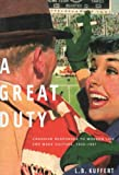 A Great Duty : Canadian Responses to Modern Life and Mass Culture in Canada, 1939-1967, Kuffert, L. B., 0773526005