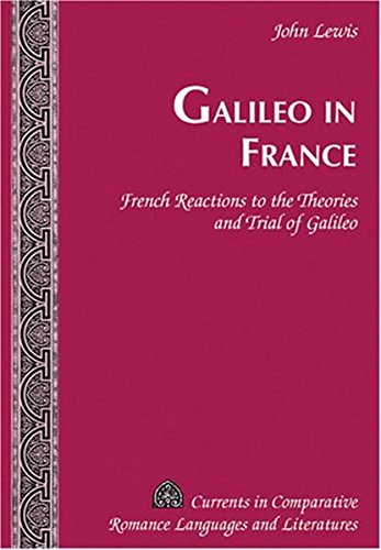 Galileo in France: French Reactions to the Theories and Trial of Galileo (Currents in Comparative Romance Languages and Literatures) by Brand: Peter Lang Publishing