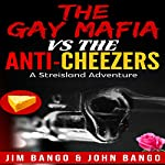 The Gay Mafia vs. the Anti-Cheezers: Adventures in Streisland | Jim Bango,John Bango