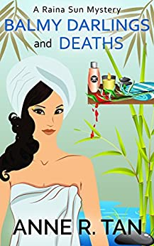 Balmy Darlings and Deaths: A Chinese Cozy Mystery (A Raina Sun Mystery Book 4) by [Tan, Anne R.]