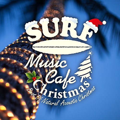 Surf Music Cafe Christmas - Best of Natural Acoustic Christmas