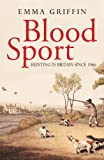 Blood Sport : Hunting in Britain since 1066, Griffin, Emma, 0300145454