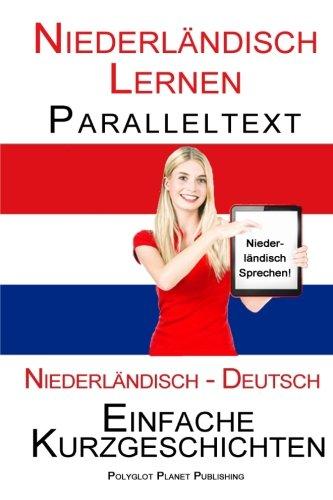 Niederländisch Lernen - Paralleltext - Einfache Kurzgeschichten (Niederländisch - Deutsch) Bilingual