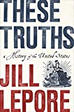 img - for These Truths: A History of the United States book / textbook / text book