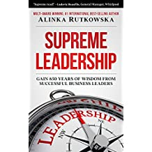 Supreme Leadership: Gain 850 Years of Wisdom from Successful Business Leaders