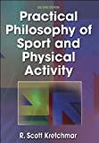 By R. Scott Kretchmar - Practical Philosophy of Sport and Physical Activity - 2nd (second) Edition: 2nd (second) Edition