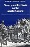 img - for Slavery and Freedom on the Middle Ground: Maryland During the Nineteenth Century (Yale Historical Publications Series) Paperback September 10, 1984 book / textbook / text book