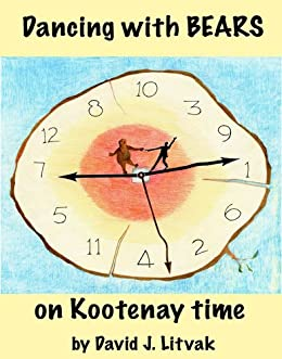 Dancing with Bears on Kootenay Time by [Litvak, David J.]