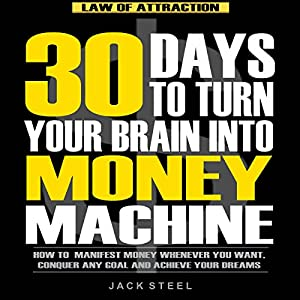 Law of Attraction: 30 Days to Turn Your Brain Into a Money Machine Audiobook