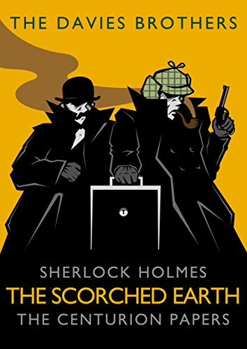Sherlock Holmes: The Scorched Earth (Sherlock Holmes: The Centurion Papers Book 2)