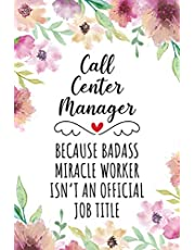 Call Center Manager Because Badass Miracle Worker Isn't An Official Job Title: Blank Lined Journal/Notebook for Call Center Manager, Call Center Management Practitioner, Perfect Call Center Manager Gifts for Women, Mother's Day and Christmas