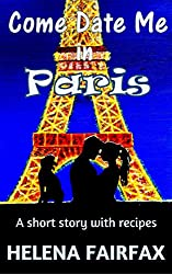 Come Date Me in Paris: A feel good short story with delicious French recipes