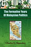 The Formative Years of Malaysian Politics, Charles E. Shumaker, 1450026230