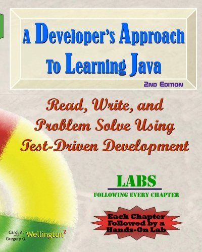 A Developer's Approach to Learning Java: Read, Write, and Problem Solve Using Test-Driven Development: Labs Interleaved by Createspace Independent Pub