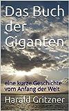 Das Buch der Giganten: eine kurze Geschichte vom Anfang der Welt (German Edition)