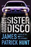 Goodbye Sister Disco by James Patrick Hunt front cover