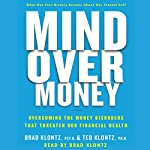 Mind over Money: Overcoming the Money Disorders that Threaten our Financial Health | Brad Klontz,Ted Klontz