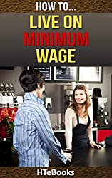 How To Live On Minimum Wage (How To eBooks Book 30) (English Edition)