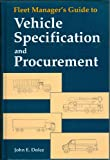 Fleet Manager's Guide to Vehicle Specification and Procurement, John E. Dolce, 1560912588