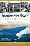Huntington Beach Chronicles:: The Heart of Surf City (American Chronicles (History Press))