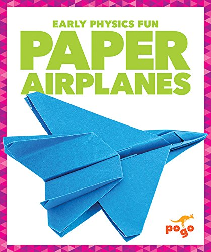 Paper Airplanes (Pogo: Early Physics Fun) (Paper Airplane Designs)