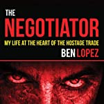 The Negotiator: My Life at the Heart of the Hostage Trade | Ben Lopez
