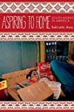 Aspiring to Home: South Asians in America (Asian America), Bakirathi Mani, 0804778000