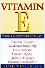 Vitamin E: Your Protection Against Exercise Fatigue, Weakened Immunity, Heart Disease, Cancer, Aging, Diabetic Damage, Environmental Toxins Kindle Edition